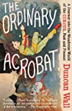 The Ordinary Acrobat: A Journey into the Wondrous World of Circus, Past and Present (Vintage)