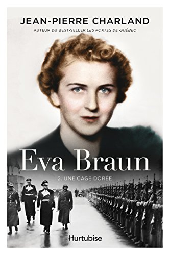 Eva Braun T2 -Une cage dorée - Jean-Pierre Charland (2017)