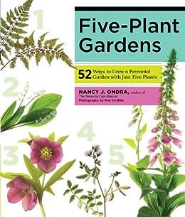 Five-Plant Gardens: 52 Ways to Grow a Perennial Garden with Just Five Plants (English Edition) par [Ondra, Nancy J.]