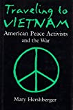 Traveling To Vietnam: American Peace Activists and the War, 1965-1975 (Syracuse Studies on Peace and Conflict Resolution) by Mary Hershberger (1998-11-01)