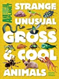 Strange, Unusual, Gross & Cool Animals (Animal Planet) - Best Reviews Guide