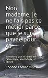 Telecharger Livres Non madame je ne fais pas ce metier parce que je suis payee pour ca Memoires d une infirmiere en cancerologie anesthesiste et liberale (PDF,EPUB,MOBI) gratuits en Francaise