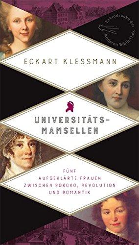 Universitätsmamsellen: Fünf aufgeklärte Frauen zwischen Rokoko, Revolution und Romantik (Extradrucke der Anderen Bibliothek, Band 281)