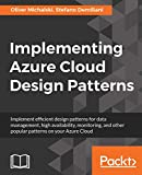 Implementing Azure Cloud Design Patterns: Implement efficient design patterns for data management, high availability, monitoring and other popular patterns on your Azure Cloud