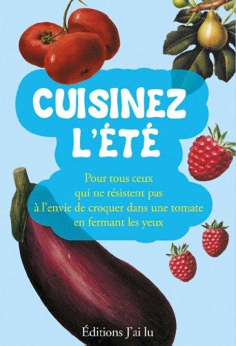Cuisinez l'été : Pour tous ceux qui ne résistent pas à l'envie de croquer dans une tomate en fermant les yeux par Pierre Clauss