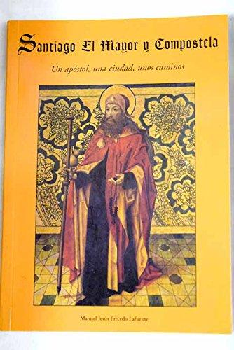 Santiago el Mayor y Compostela: un apóstol, una ciudad, unos caminos