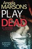 Play Dead: A gripping serial killer thriller by Angela Marsons (2016-05-14)
