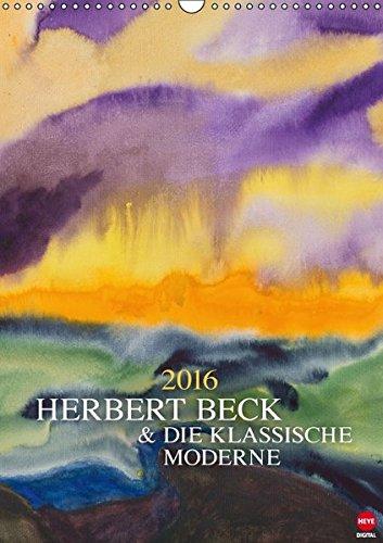 Herbert Beck & Die Klassische Moderne (Wandkalender 2016 DIN A3 hoch): Farbstarke Aquarelle und Ölgemälde (Monatskalender, 14 Seiten) (CALVENDO Kunst)