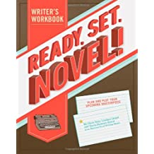 Ready, Set, Novel!: A Writer's Workbook: Plan and Plot Your Upcoming Masterpiece