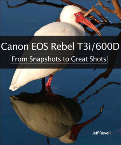 Canon EOS Rebel T3i / 600D: From Snapshots to Great Shots (English Edition) - Eos Rebel T3i Canon Digital