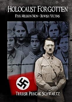 Holocaust Forgotten - Five Million Non-Jewish Victims by [Schwartz, Terese Pencak]