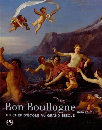 Bon Boullogne 1649-1717 : Un chef d?école au Grand Siècle : Dijon, musée national Magnin, 5 décembre 2014 - 5 mars 2015