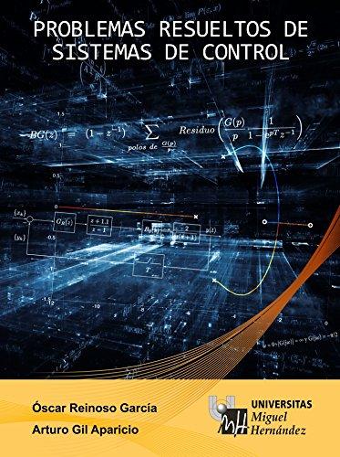 Problemas Resueltos de Sistemas de Control: Este libro se visualizará correctamente en tabletas android, iPad y Fire HDX. por Óscar Reinoso García
