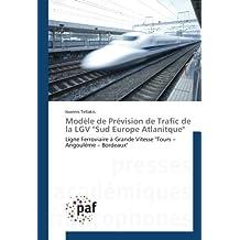 """Modèle de Prévision de Trafic de la LGV """"Sud Europe Atlanitque"""": Ligne Ferroviaire à Grande Vitesse """"Tours – Angoulême – Bordeaux"""""""