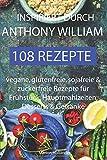 Inspiriert durch Anthony William - 108 Rezepte -Vegane, glutenfreie, sojafreie & zuckerfreie Rezepte für Frühstück…