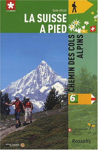 La Suisse à pied : Tome 6, Chemin des cols alpins