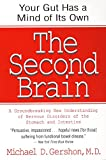 The Second Brain: A Groundbreaking New Understanding of Nervous Disorders of the Stomach and Intestine