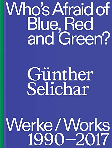 Günther Selichar: Who's Afraid of Blue, Red and Green? (1990-2017)