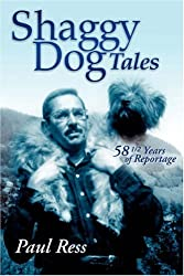 Shaggy Dog Tales: 58 1/2 Years of Reportage