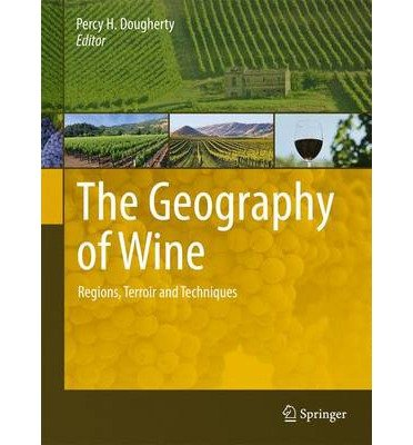 { [ THE GEOGRAPHY OF WINE: REGIONS, TERROIR AND TECHNIQUES (2012) ] } By Dougherty, Percy H (Author) Jan-03-2012 [ Hardcover ]