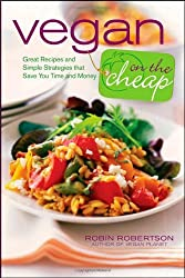 (Vegan on the Cheap: Great Recipes and Simple Strategies That Save You Time and Money) By Robertson, Robin (Author) Paperback on 26-Apr-2010