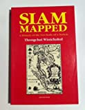 Siam Mapped A History of the Geo-Body of a Nation - THONGCHA WINICHAKUL