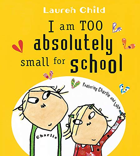 I Am Too Absolutely Small For School (Charlie and Lola, Band 3)