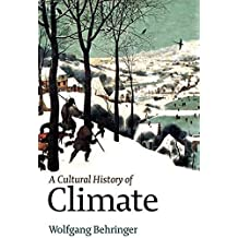 A Cultural History of Climate by Wolfgang Behringer (2009-12-21)