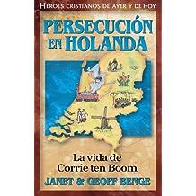 Persecucion en Holanda: La Vida de Corrie Ten Boom (Heroes Cristianos De Ayer Y Hoy)