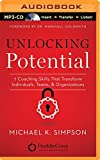 Unlocking Potential: 7 Coaching Skills That Transform Individuals, Teams, and Organizations by Michael K. Simpson (2014-08-12)
