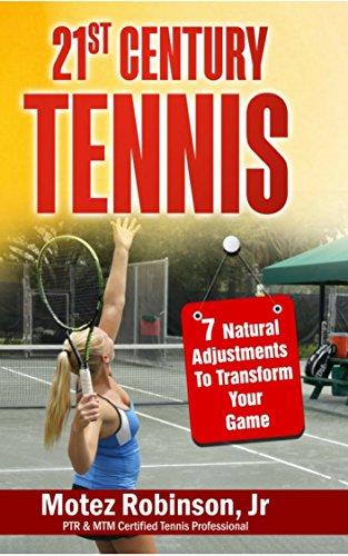 21st Century Tennis: 7 Natural Adjustments to Transform Your Game (English Edition) por Motez Robinson Jr