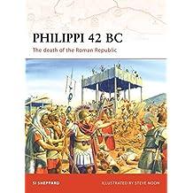 Philippi 42 BC: The death of the Roman Republic (Campaign)
