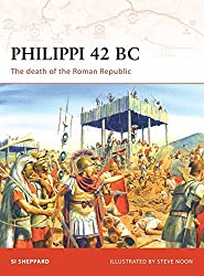 Philippi 42 BC: The death of the Roman Republic (Campaign, Band 199)