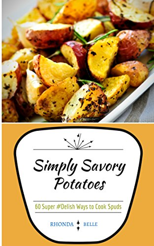 Simply Savory Potatoes: 60 Super #Delish Ways to Cook Spuds (60 Super Recipes Book 25) (English Edition) Pie Wedge