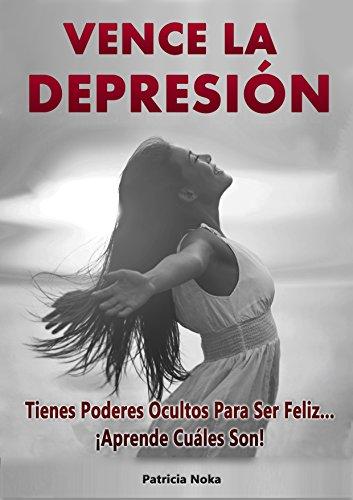 Vence la Depresión: Tienes poderes ocultos para ser feliz... ¡Aprende cuáles son!