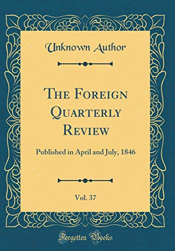 The Foreign Quarterly Review, Vol. 37: Published in April and July, 1846 (Classic Reprint)
