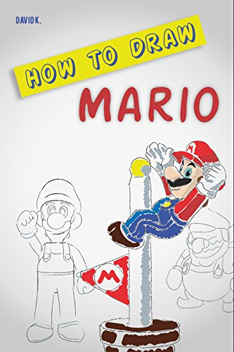 How to Draw Mario: The Step-by-Step Mario Drawing Book eBook: David K.