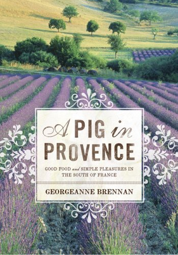 A Pig in Provence: Good Food and Simple Pleasures in the South of France by Georgeanne Brennan (2007-03-01)