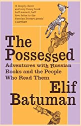The Possessed: Adventures with Russian Books and the People Who Read Them by Elif Batuman (2012-04-05)