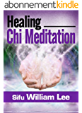 Healing Chi Meditation (Chi Powers for Modern Age Book 4) (English Edition)