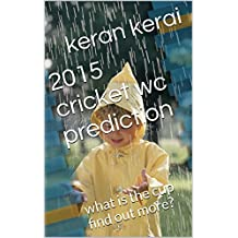 2015 Cricket wc prediction: What is the cup find out more? (English Edition)