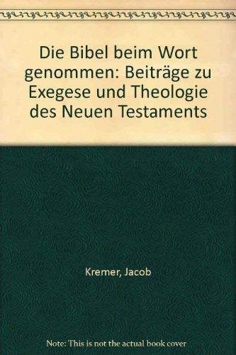 Die Bibel beim Wort genommen. Beiträge zu Exegese und Theologie des Neuen Testaments
