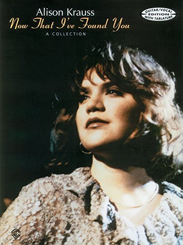 Alison Krauss -- Now That I've Found You: Guitar/Vocal Edition with TAB by Alison Krauss (1996-11-01)