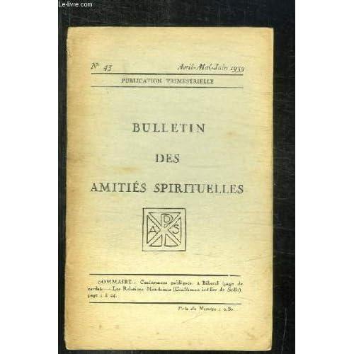 BULLETIN DES AMITIES SPIRITUELLES N° 43 AVRIL MAI JUIN 1939. SOMMAIRE: LES RELATIONS MONDAINES, CONFERENCES PUBLIQUES A BIHOREL...