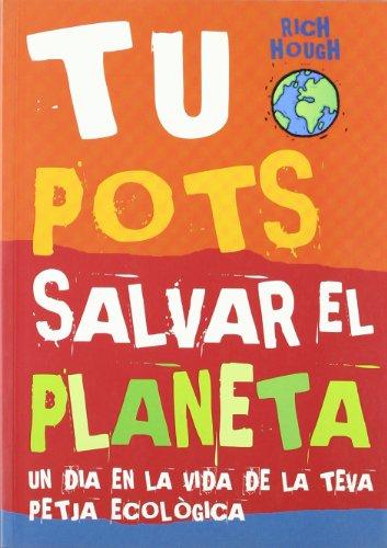 Descargar Libro Tu Pots salvar el planeta. Un dia en la vida de la teva petjada ecològica de Rich Hough