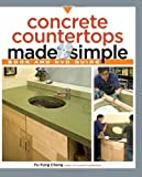 Concrete Countertops Made Simple (Made Simple (Taunton Press)) by Fu-Tung Cheng Published by Taunton (2009)
