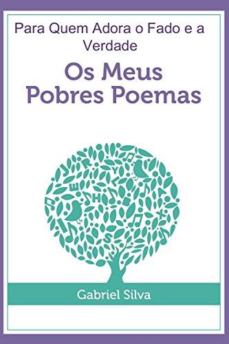 OS MEUS POBRES POEMAS: Para Quem Adora o Fado e a Verdade (Portuguese Edition) por Gabriel Silva