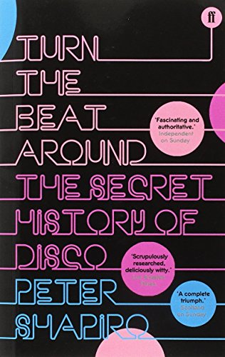 Turn the Beat Around: The History of Disco: The Rise and Fall of Disco