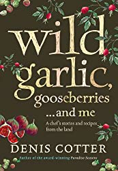 Wild Garlic, Gooseberries and Me: A chef's stories and recipes from the land: A Chef's Stories and Recipes from the Land
