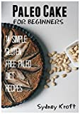 Best Paleo Recipes - Paleo Cake for Beginners: 14 Simple Gluten Free Review